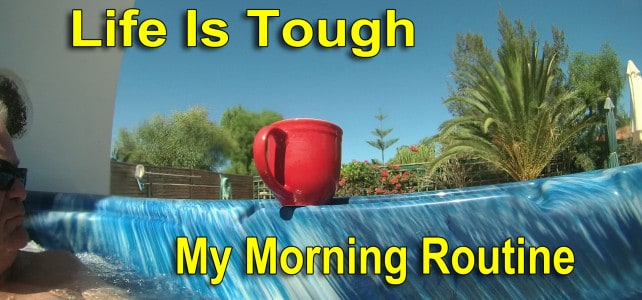 Life Is Tough – My Morning Routine
