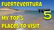 My Top 5 Places To Visit In Fuerteventura