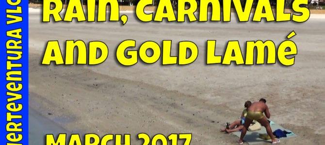 Fuerteventura March 2017 – Rain, Carnivals and Gold Lamé