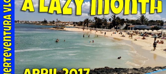Fuerteventura In April 2017 – A Lazy Month