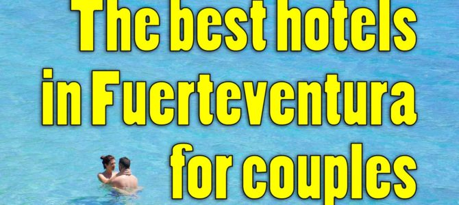 Best hotels in Fuerteventura for couples | Adult only hotels in Fuerteventura